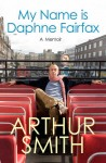 Arthur Smith- My Name is Daphne Fairfax
