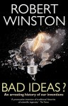 Bad Ideas?: An Arresting History of Our Inventions, By Robert Winston